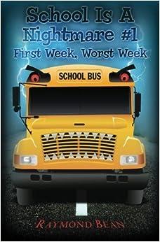 School Is A Nightmare #1: First Week, Worst Week by Raymond Bean (2011-11-16)