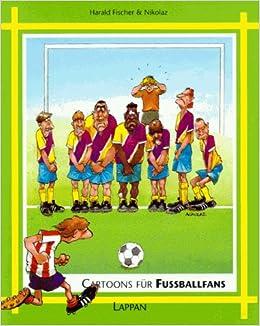 Cartoons Fur Fussballfans Amazon De Harald Fischer Nikolaz