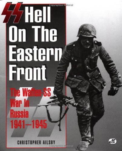 SS: Hell on the Eastern Front: The Waffen-SS War in Russia 1941-1945