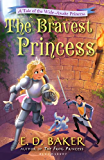 The Bravest Princess: A Tale of the Wide-Awake Princess (Tales of the Wide-Awake Princess Book 3)