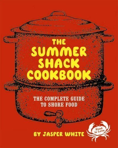 The Summer Shack Cookbook: The Complete Guide to Shore Food by White, Jasper published by W. W. Norton & Co. (2007)