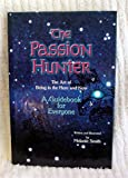 The Passion Hunter : The Art of Being in the Here and Now, Melanie Smith, 0974122866