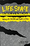 Life Space Intervention : Talking with Children and Youth in Crisis, Wood, Mary M. and Long, Nicholas J., 0890792453