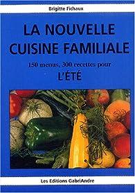 la nouvelle cuisine familiale : 150 menus, 300 recettes pour l'été par Brigitte Fichaux