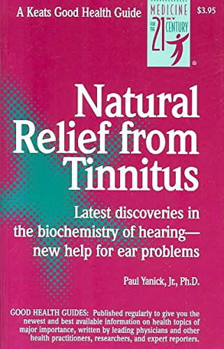 [Natural Relief from Tinnitus: A Good Health Guide] (By: Paul Yanick) [published: February, 1999]
