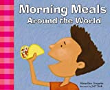 Morning Meals Around the World, Maryellen Gregoire, 1404802800