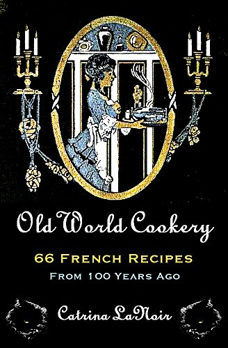 old-world-cookery-66-french-recipes-from-100-years-ago-black-cat-bibliotheque-book-3