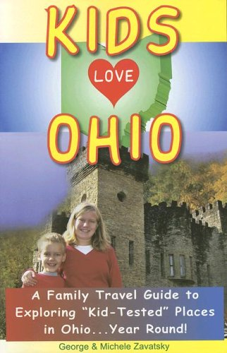 Kids Love Ohio: A Parent's Guide to Exploring Fun Places in Ohio With Children. . .year Round! (Kids Love Travel Guides)