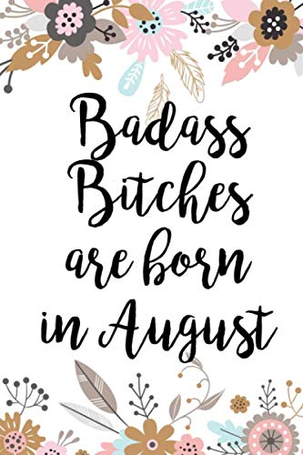 Badass Bitches Are Born In August: Funny Blank Lined Journal Gift For Women, Birthday Card Alternative for Friend or Coworker (Pink Pastel Floral)