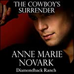 The Cowboy's Surrender: The Diamondback Ranch Series, Book 2 | Anne Marie Novark