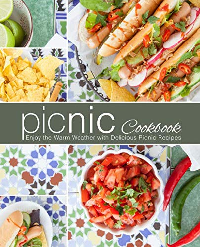 Picnic Cookbook: Enjoy the Warm Weather with Delicious Picnic Recipes (2nd - Cookbook Picnic