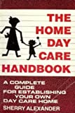 The Home Day-Care Handbook : A Complete Guide for Establishing Your Own Day-Care Home, Alexander, Sherry, 0898853656