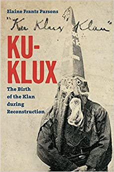 Book Ku-Klux: The Birth of the Klan during Reconstruction