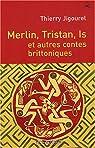 Merlin, Tristan, Is et autres contes brittoniques par Jigourel