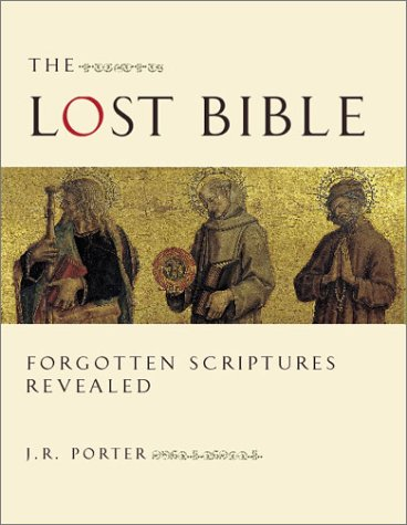 The Lost Bible: Forgotten Scriptures Revealed PDF