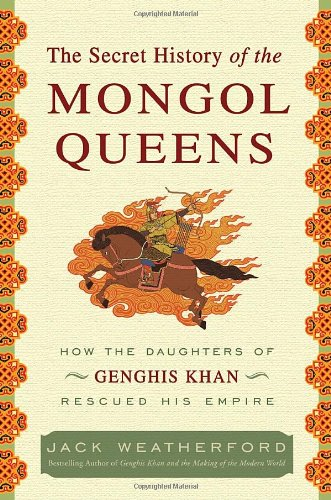 Download The Secret History of the Mongol Queens: How the Daughters of Genghis Khan Rescued His Empire pdf epub