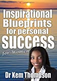 Inspirational Blueprints for Personal Success for Women by Dr. Kem Thompson (2010-02-22)