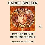 Ein Bad in der Renaissancezeit | Daniel Spitzer