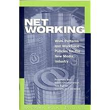 Net Working: Work Patterns & Workforce Policies Fo the New Media Industry