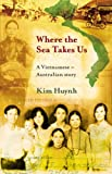 Where the Sea Takes Us, Kim Huynh, 0732285593
