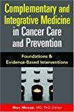 Complementary and Integrative Medicine in Cancer Care and Prevention, Marc S. Micozzi, 0826103057