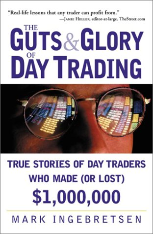 Download The Guts and Glory of Day Trading: True Stories of Day Traders Who Made (or Lost) $1,000,000 ebook