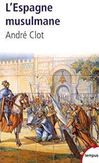 L'Espagne musulmane, VIIIe-XIe siècle par André Clot