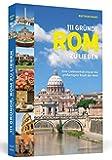 111 Gründe, Rom zu lieben: Eine Liebeserklärung an die großartigste Stadt der Welt