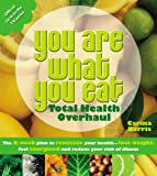 You Are What You Eat: Total Health Overhaul: The 8-week Plan to Renovate Your Health - Lose Weight, Feel Energised and Reduce Your Risk of Illness