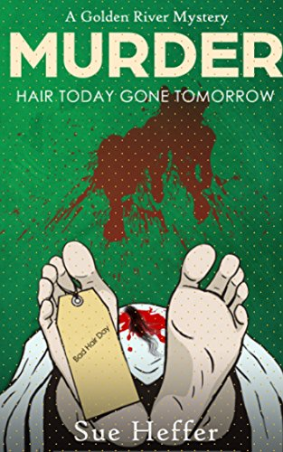 Hair Today Gone Tomorrow Murder Cozy Mystery: Golden River Cozy Mystery, Book 2 by [Heffer, Sue]
