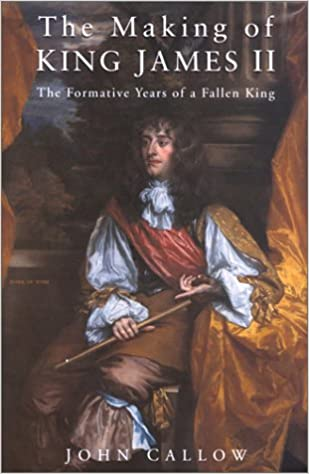 5848e21a435 The Making of King James II  John Callow  9780750923989  Amazon.com  Books