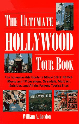The Ultimate Hollywood Tour Book  The Incomparable Guide To Movie Stars' Homes Movie And TV Locations Scandals Murders Suicides And All The Famous Tourist Sites