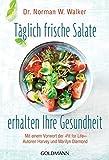 Täglich frische Salate erhalten Ihre Gesundheit: Mit einem Vorwort der Fit for Life-Autoren Harvey und Marilyn Diamond
