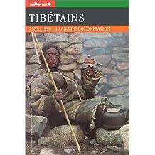 TIBÉTAINS : 1959-1999 40 ANS DE COLONISATION