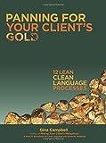 Panning for Your Client's Gold: 12 Lean Clean Language Processes
