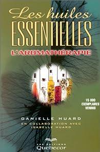 Les huiles essentielles, aromathérapie par Danielle Huard