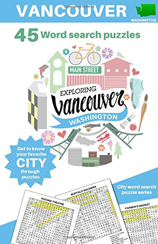Exploring Vancouver, Washington - Word Seek Puzzles: 45 City Word Search Puzzles (Volume 1)