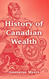 History of Canadian Wealth, Gustavus Myers, 1410215210
