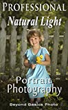 Professional Natural Light Portrait Photography: A Guide to Photographing People Outdoors