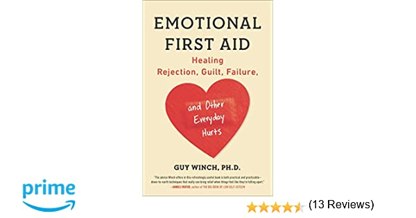 Emotional First Aid: Healing Rejection, Guilt, Failure, and Other