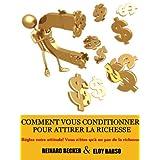 Comment vous conditionner pour attirer la richesse (Annoté) (French Edition)