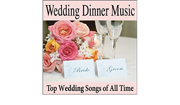 Wedding Dinner Music: Top Wedding Songs of All Time, Grooms Dinner