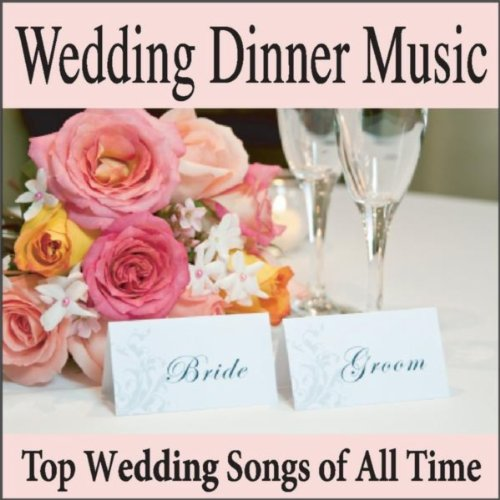 Wedding Dinner Music Top Wedding Songs Of All Time Grooms Dinner