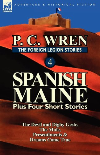 The Foreign Legion Stories 4: Spanish Maine Plus Four Short Stories: The Devil and Digby Geste, the Mule, Presentiments, & Dreams Come True