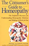 The Consumer's Guide to Homeopathy, Dana Ullman, 0874778131