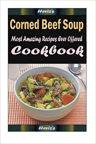 Corned Beef Soup: Delicious and Healthy Recipes You Can Quickly & Easily Cook