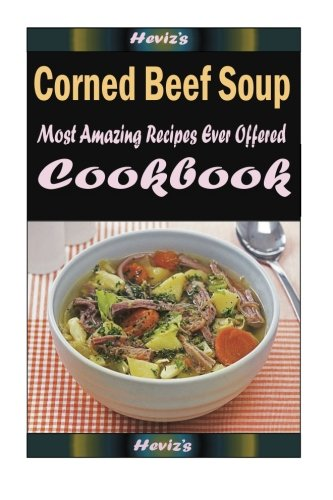 Corned Beef Soup: Delicious and Healthy Recipes You Can Quickly & Easily Cook ebook