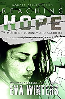 Reaching Hope: A Mother's Journey and Sacrifice ~ Border Crimes Series Prequel Pt 2 ~ Aftermath by [Winters, Eva]