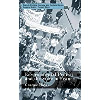 Environmental Protest and the State in France (French Politics, Society and Culture)