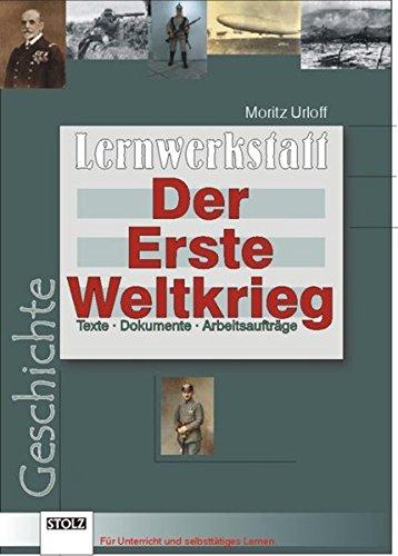 Der Erste Weltkrieg: Texte, Dokumente, Arbeitsaufträge
